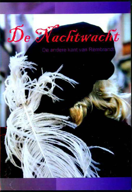 De Nachtwacht: over de schaduwzijde van het leven van Rembrandt van Rijn.